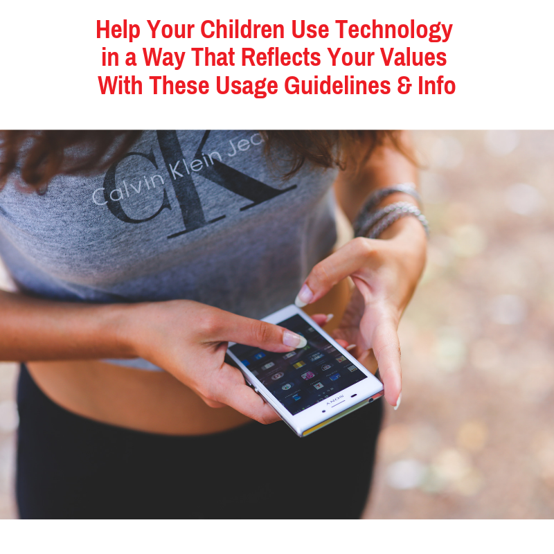 Help Your Children Use Technology in a Way That Reflects Your Values With These Usage Guidelines & Information