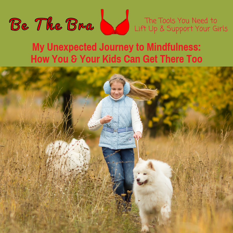 My Unexpected Journey to Mindfulness: How You & Your Kids Can Get There Too