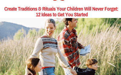 Create Traditions & Rituals Your Children Will Never Forget: 12 Ideas