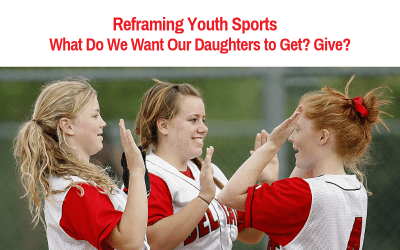 Reframing Youth Sports: What Do We Want Our Daughters to Get? Give?
