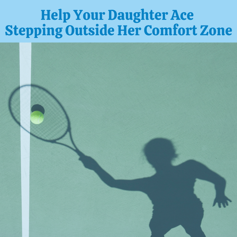 Help Your Daughter Ace Stepping Outside of Her Comfort Zone