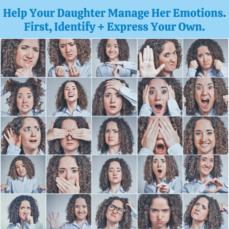 Help Your Daughter Manage Her Emotions. First, Identify + Express Your Own.