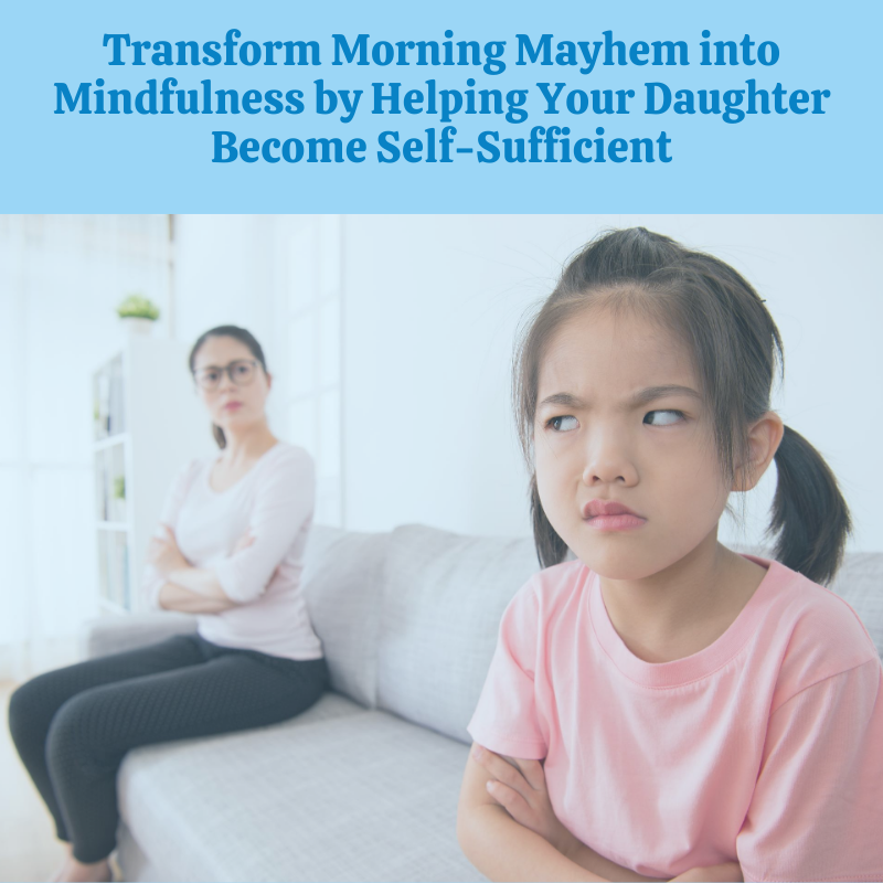Transform Morning Mayhem into Morning Mindfulness by Helping Your Daughter Become Self-Sufficient