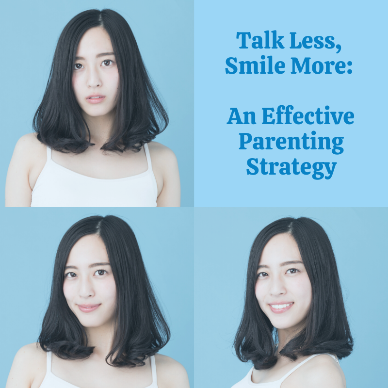Talk Less. Smile More. An Effective Parenting Approach.